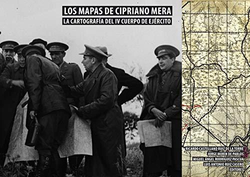 Los mapas del general-albañil Cipriano Mera.  La cartografía del IV Cuerpo de Ejército